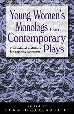 Young Womens Monologs from Contemporary Plays: Professional Auditions for Aspiring Actresses by Gerald Lee Ratliff (Editor) › Visit Amazons Gerald Lee Ratliff Page search results for this author Gerald Lee Ratliff (Editor) (1-Jul-2004) Paperback