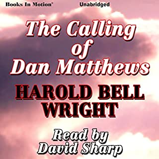 The Calling of Dan Matthews                   By:                                                                                                                                 Harold Bell Wright                               Narrated by:                                                                                                                                 David Sharp                      Length: 8 hrs and 45 mins     16 ratings     Overall 4.6