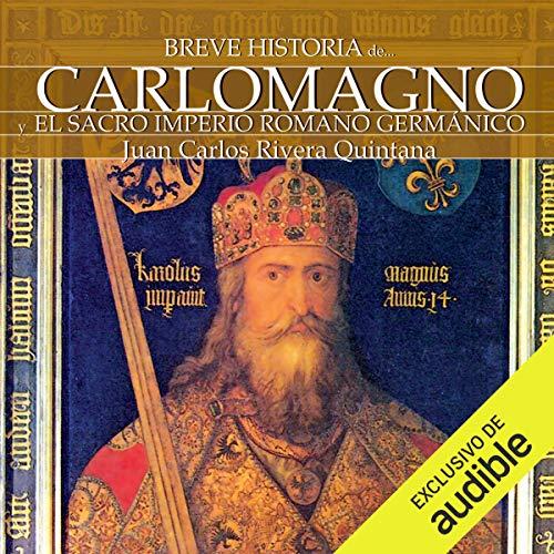 Breve historia de Carlomagno y el Sacro Imperio Romano Germánico audiobook cover art