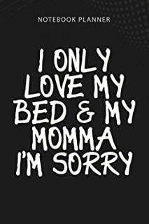 Notebook Planner I Only Love My Bed And My Momma: Pretty, Pocket, Hour, College, 6x9 inch, Money, Over 100 Pages, Homework