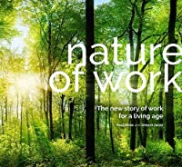 Nature of Work: The new story of work for a living age