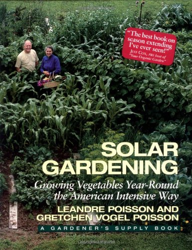 Solar Gardening: Growing Vegetables Year-Round the American Intensive Way (The Real Goods Independent Living Books)