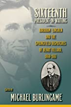 Sixteenth President-in-Waiting: Abraham Lincoln and the Springfield Dispatches of Henry Villard, 1860–1861
