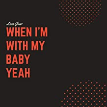 When I'm with My Baby Yeah