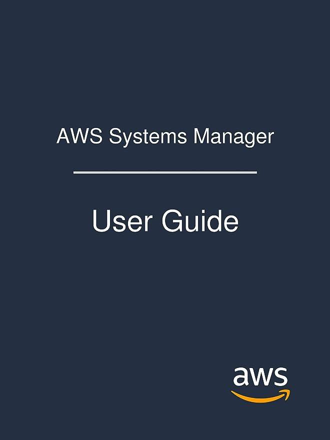 継続中勇気のあるリーガンAWS Systems Manager: User Guide (English Edition)