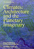 Climates: Architecture and the Planetary Imaginary (The Avery Review: Columbia Books on Architecture and the City)