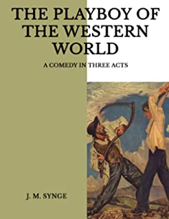 The of the Western World: A Comedy in Three Acts