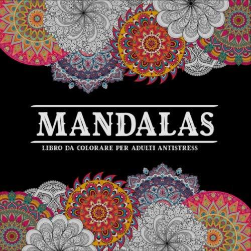 Mandala Libro Da Colorare Per Adulti Antistress: Libro da colorare per adulti di 100 pagine. per il riposo e il relax, i sogni e la meditazione, fantastica Mandala (Antistress da Colorare) .