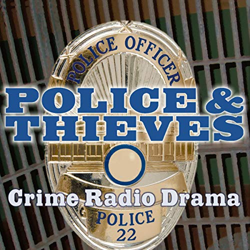 Couverture de Police and Thieves: Crime Drama Radio