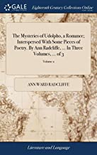 The Mysteries of Udolpho, a Romance; Interspersed with Some Pieces of Poetry. by Ann Radcliffe, ... in Three Volumes, ... ...