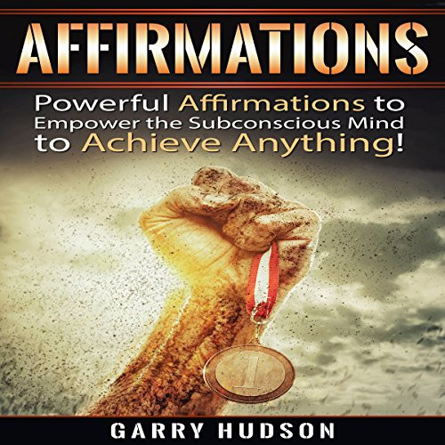 Affirmations: Powerful Affirmations to Empower the Subconscious Mind to Achieve Anything                   By:                                                                                                                                 Garry Hudson                               Narrated by:                                                                                                                                 Jon Wilkins                      Length: 1 hr and 8 mins     6 ratings     Overall 4.8