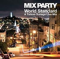 MIX PARTY World Standard A Tatsuo Sunaga Live Mix by TATSUO SUNAGA (2012-03-07)