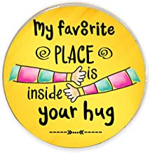 TheYaYaCafe My Favorite Place is Inside Your Hug Printed Fridge Magnet (Round)