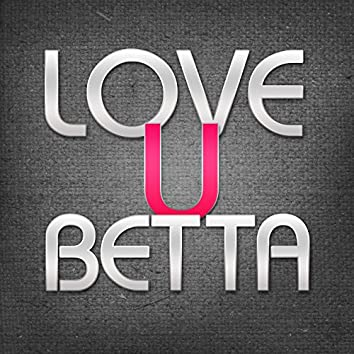 Love U Betta (You Better)