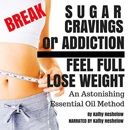 Break Sugar Cravings or Addiction, Feel Full, Lose Weight cover art