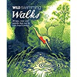 Wild Swimming Walks: 28 River, Lake and Seaside Days Out by Train from London (English Edition)