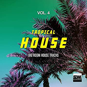 Tropical House, Vol. 4 (Big Room House Tracks)