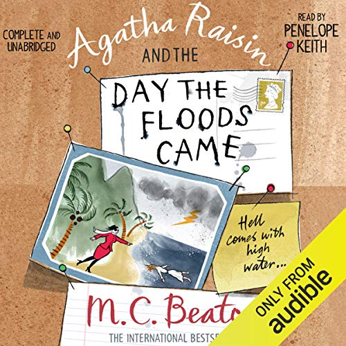 Agatha Raisin and the Day the Floods Came     Agatha Raisin, Book 12              By:                                                                                                                                 M. C. Beaton                               Narrated by:                                                                                                                                 Penelope Keith                      Length: 6 hrs and 8 mins     21 ratings     Overall 4.5