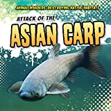 Attack of the Asian Carp (Animal Invaders: Destroying Native Habitats)
