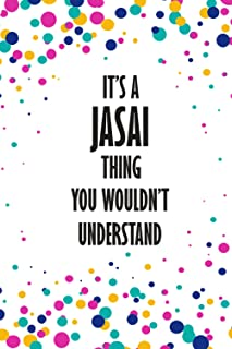It's a Jasai Thing You Wouldn't Understand: Funny Lined Journal Notebook, College Ruled Lined Paper,Personalized Name gift...