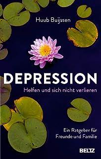 Depression. Helfen und sich nicht verlieren: Ein Ratgeber fuer Freunde und Familie