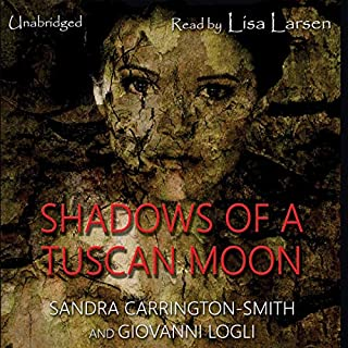 Shadows of a Tuscan Moon                   By:                                                                                                                                 Sandra Carrington-Smith                               Narrated by:                                                                                                                                 Lisa Larsen                      Length: 8 hrs and 51 mins     Not rated yet     Overall 0.0