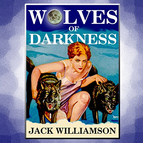 Wolves of Darkness                   By:                                                                                                                                 Jack Williamson                               Narrated by:                                                                                                                                 William Coon                      Length: 2 hrs and 58 mins     5 ratings     Overall 4.0