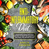 Anti-Inflammatory Diet: A Beginner's Guide with Easy Recipes to Fight Inflammation and Heal the Immune System