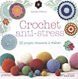Crochet anti-stress - 20 projets relaxants à réaliser