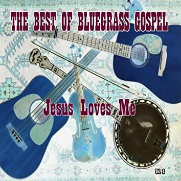 The Best of Bluegrass Gospel: Jesus Loves Me, Vol. 2