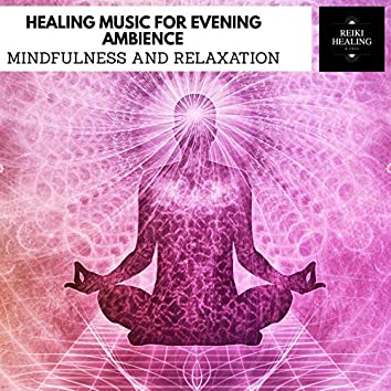 Healing Music For Evening Ambience - Mindfulness And Relaxation