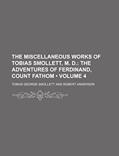The Miscellaneous Works of Tobias Smollett, M. D. (Volume 4); The Adventures of Ferdinand, Count Fathom