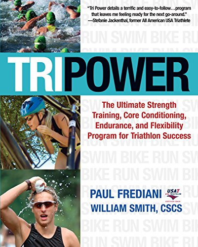 Tri Power: The Ultimate Strength Training, Core Conditioning, Endurance, and Flexibility Program for Triathlon Success