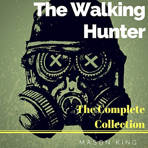The Walking Hunter     The Complete Collection              By:                                                                                                                                 Mason King                               Narrated by:                                                                                                                                 Paul Tolman                      Length: 3 hrs and 24 mins     Not rated yet     Overall 0.0