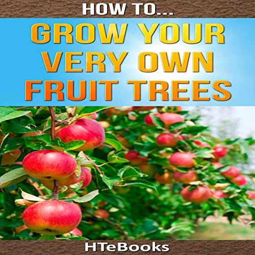 How to Grow Your Very Own Fruit Trees: Quick Start Guide audiobook cover art
