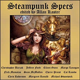 Steampunk Specs                   By:                                                                                                                                 Christopher Barzak,                                                                                        Jeffrey Ford,                                                                                        Margo Lanagan,                   and others                          Narrated by:                                                                                                                                 Tom Dheere,                                                                                        Vanessa Hart,                                                                                        Nancy Linari                      Length: 8 hrs and 40 mins     18 ratings     Overall 3.2