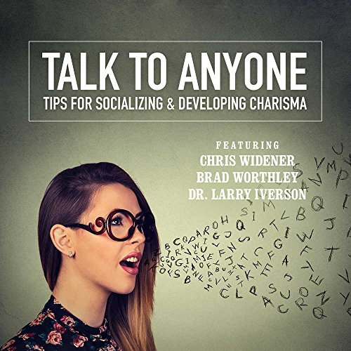 Talk to Anyone: Tips for Socializing & Developing Charisma