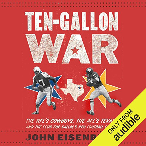 Ten-Gallon War     The NFL's Cowboys, The AFL's Texans, and The Feud for Dallas' Pro Football Future              By:                                                                                                                                 John Eisenberg                               Narrated by:                                                                                                                                 Jim Vann                      Length: 10 hrs and 47 mins     27 ratings     Overall 4.6