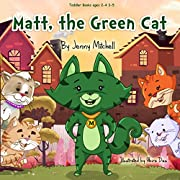 Toddler Books ages 2-4 3-5 : *MATT, the GREEN CAT*: teaching your kids the Value of Friends and Family (cat picture book for kids)
