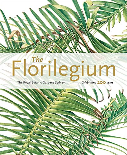 The Florilegium: The Royal Botanic Gardens Sydney - Celebrating 200 Years