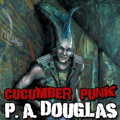 Cucumber Punk                   By:                                                                                                                                 P. A. Douglas                               Narrated by:                                                                                                                                 John Reilly                      Length: 2 hrs and 17 mins     1 rating     Overall 5.0