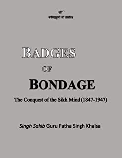 Badges of Bondage: The Conquest of the Sikh Mind (1847-1947 C.E.)