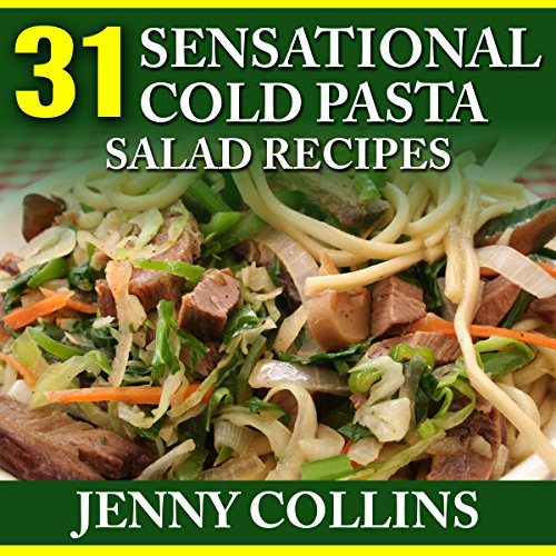 31 Sensational Cold Pasta Salad Recipes audiobook cover art