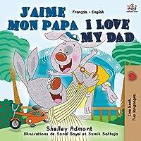 J'aime mon papa I Love My Dad: French English Bilingual Book (French English Bilingual Collection)