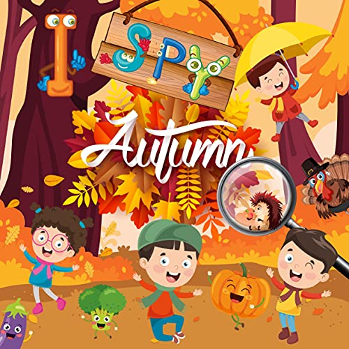 I Spy Autumn: Beautiful Puzzle Book for Kids Ages 2-5 || Fun Colorful Alphabet from A to Z || Guessing Picture Game for Toddler and Kindergartners || Activity Fall Season Things (English Edition)