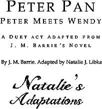 Peter Pan: Peter Meets Wendy: A Duet Act Adapted from J. M. Barrie's Novel