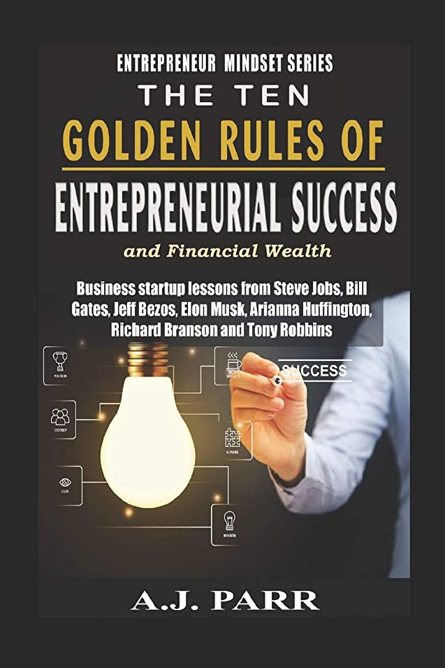 華氏計算描写The Ten Golden Rules of Entrepreneurial Success and Financial Wealth: Business Startup Lessons from Steve Jobs, Bill Gates, Jeff Bezos, Elon Musk, Arianna Huffington, Richard Branson & Tony Robbins (Entrepreneur Mindset Series)