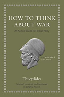 How to Think About War: An Ancient Guide to Foreign Policy (Ancient Wisdom for Modern Readers)