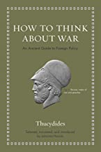 How to Think about War: An Ancient Guide to Foreign Policy (Ancient Wisdom for Modern Readers) (English Edition)