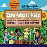 Zero Waste Kids: Hands-On Projects and Activities to Reduce, Reuse, and Recycle